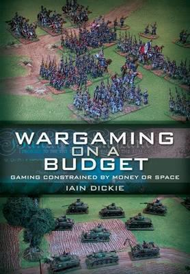 Wargaming on a Budget: Gaming Constrained Money or Space by Iain Dickie