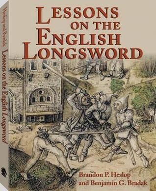 Lessons on the English Longsword  by  Brandon P. Heslop, Benjamin G. Bradak