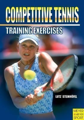 Competitive Tennis: Training Excercises Lutz Steinhofel
