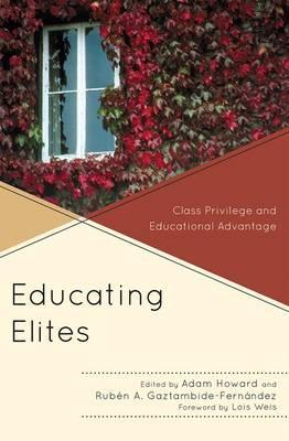 Educating Elites: Class Privilege and Educational Advantage  by  Adam Howard