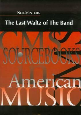 The Last Waltz of the Band  by  Neil Minturn