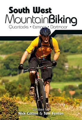 South West Mountain Biking: Quantocks, Exmoor, Dartmoor  by  Nick Cotton