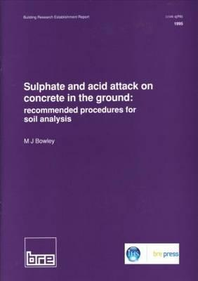 Sulphate and Acid Attack on Concrete in the Ground: Recommended Procedure for Soil Analysis (Br 279)  by  M. J. Bowley