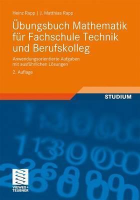 Bungsbuch Mathematik Fur Fachschule Technik Und Berufskolleg: Anwendungsorientierte Aufgaben Mit Ausf Hrlichen L Sungen (2., Berarb. U. Erw. Aufl. 201  by  Heinz Rapp