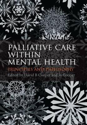 Palliative Care Within Mental Health: Principles and Philosophy David B. Cooper