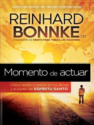 Momento de Actuar: Como Recibir y Operar En Los Dones y El Poder del Espiritu Santo  by  Reinhard Bonnke