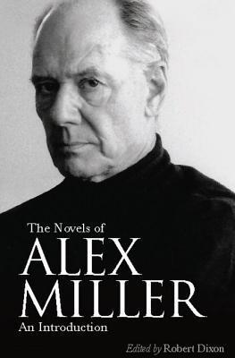 The Novels of Alex Miller: An Introduction Robert Dixon