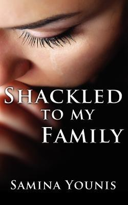Shackled to My Family Samina Younis
