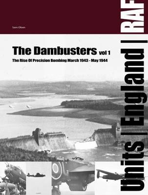 Dambusters Vol 1: The Rise of Precision Bombing March 1943-May 1944  by  Sam Olsen