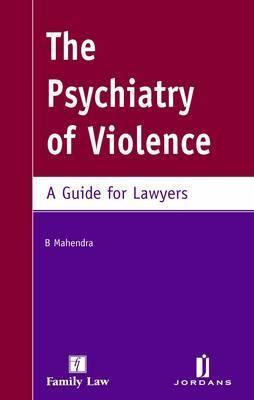 Psychiatry of Violence: A Guide for Lawyers  by  B. Mahendra