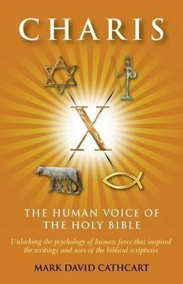 Charis: The Human Voice of the Holy Bible  by  Mark Cathcart