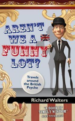 Arent We a Funny Lot?: Travels Round the British Psyche Richard  Walters
