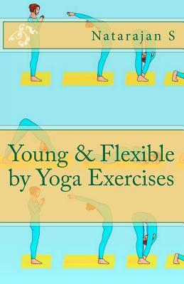 Young & Flexible  by  Yoga Exercises by Natarajan S