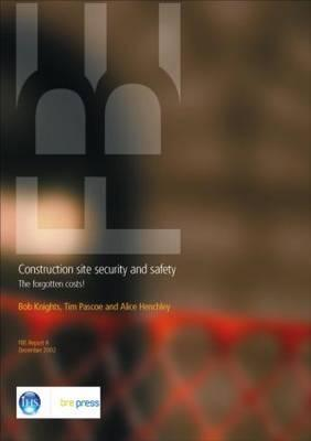Construction Site Security and Safety: The Forgotten Costs (Fb 4) Bob Knights