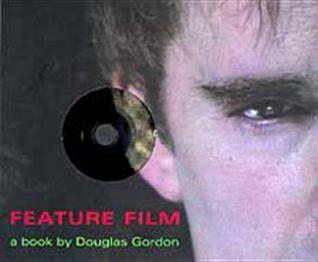 Feature Film: A Book By Douglas Gordon Douglas Gordon