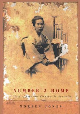 Number 2 Home: A Story of Japanese Pioneers in Australia Noreen Jones
