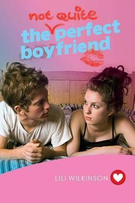 The (Not Quite) Perfect Boyfriend Lili Wilkinson