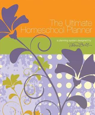 Ultimate Homeschool Planner  by  Debra Bell