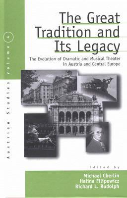 The Great Tradition & Its Legacy: The Evolution of Dramatic & Musical Theater in Austria and Central Europe  by  Jack Zipes