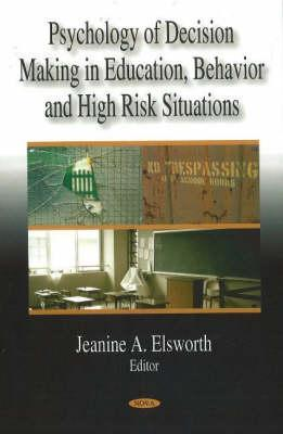 Psychology of Decision Making in Education, Behavior, and High Risk Situations  by  Jeanine A. Elsworth