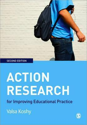 Action Research For Improving Educational Practice: A Step By Step Guide  by  Valsa Koshy