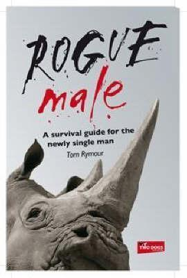 Rogue Male: A Survival Guide For The Newly Single Man  by  Tom Rymour
