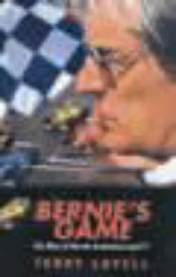 Bernies Game: The Rise of Bernie Ecclestone and Formula One  by  Terry Lovell