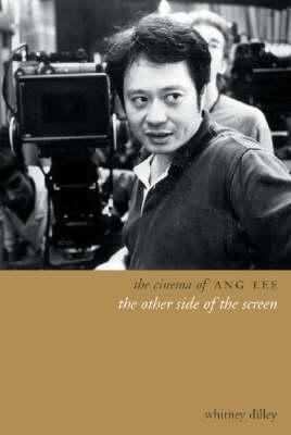 The Cinema of Ang Lee: The Other Side of the Screen Whitney Crothers Dilley