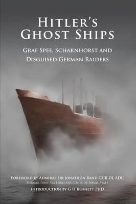 Hitlers Ghost Ships: Graf Spee, Scharnhorst and Disguised German Raiders G.H. Bennett