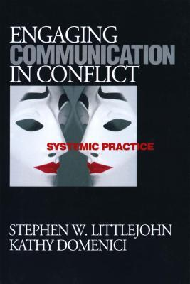 Engaging Communication in Conflict: Systemic Practice  by  Stephen W. Littlejohn