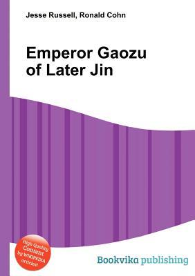 Emperor Gaozu of Later Jin  by  Jesse Russell