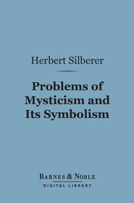 Problems of Mysticism and Its Symbolism (Barnes & Noble Digital Library)  by  Herbert Silberer