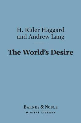 The Worlds Desire (Barnes & Noble Digital Library) H. Rider Haggard