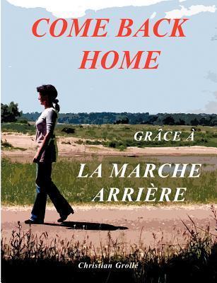 COME BACK HOME: Grâce à la Marche Arrière  by  Christian Groll