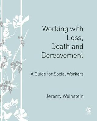 Working with Loss, Death and Bereavement: A Guide for Social Workers  by  Jeremy A. Weinstein