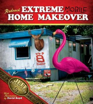Redneck Extreme Mobile Home Makeover  by  Jeff Foxworthy
