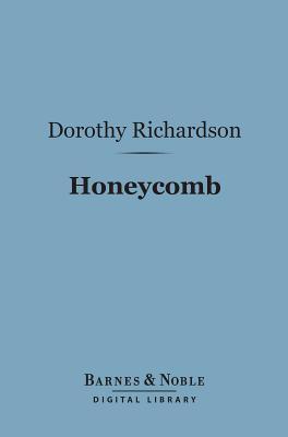 Honeycomb (Barnes & Noble Digital Library): Volume Three of Pilgrimage Dorothy M. Richardson