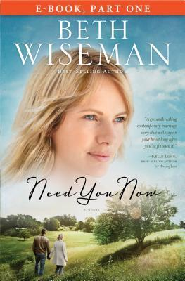 Need You Now: Part 1 Beth Wiseman