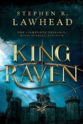 King Raven: Hood, Scarlet, and Tuck Stephen R. Lawhead