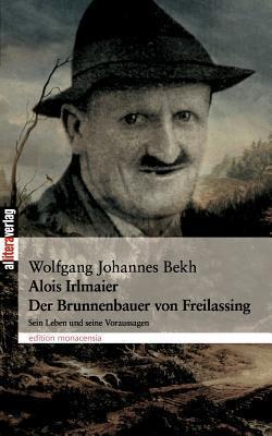 Alois Irlmaier Der Brunnenbauer Von Freilassing Wolfgang Johannes Bekh