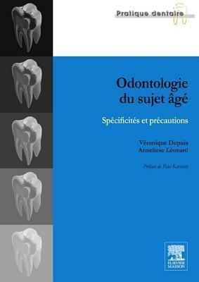 Odontologie Du Sujet Age: Specificites Et Precautions Véronique Dupuis