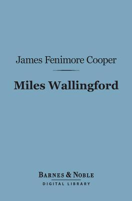 Miles Wallingford (Barnes & Noble Digital Library): A Sequel to Afloat and Ashore  by  James Fenimore Cooper