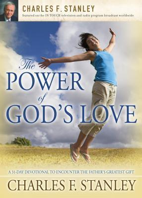 The Power of Gods Love: A 31 Day Devotional to Encounter the Fathers Greatest Gift Charles F. Stanley