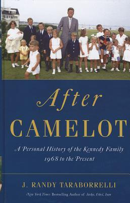 After Camelot: A Personal History of the Kennedy Family - 1968 to the Present  by  J. Randy Taraborrelli