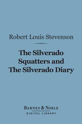 The Silverado Squatters and the Silverado Diary (Barnes & Noble Digital Library) Robert Louis Stevenson