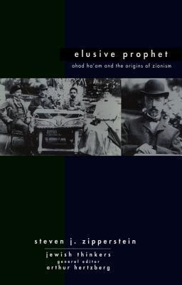 Ahad Haam Elusive Prophet: Ahad Haam and the Origins of Zionism Steven J. Zipperstein