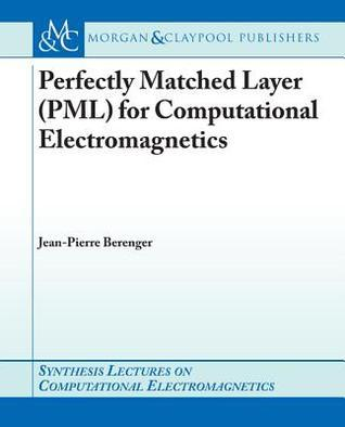 Perfectly Matched Layer (Pml) for Computational Electromagnetics  by  Jean-Pierre B Renger