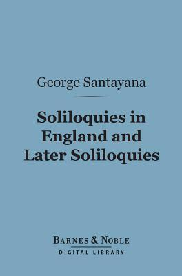 Soliloquies in England and Later Soliloquies (Barnes & Noble Digital Library)  by  George Santayana