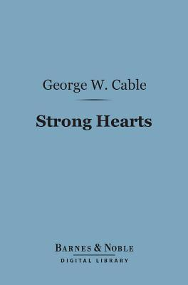 Strong Hearts (Barnes & Noble Digital Library)  by  George Washington Cable
