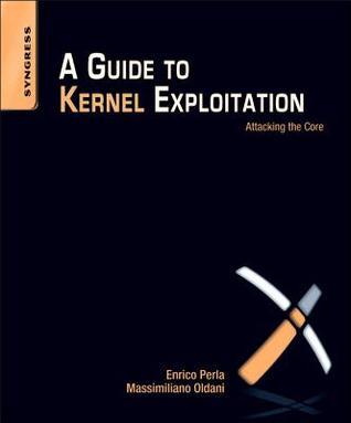 A Guide to Kernel Exploitation: Attacking the Core Enrico Perla